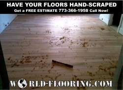Manually hand scraped flooring by Chicago's  World Flooring & More craftsmen